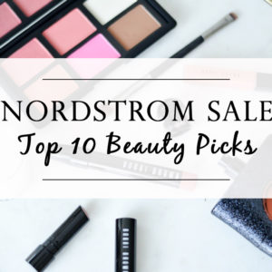 NORDSTROM SALE TOP 10 BEAUTY PICKS